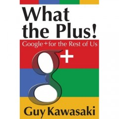 What the Plus by Guy Kawasaki