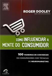 Como Influenciar a Mente do Consumidor - Roger Dooley